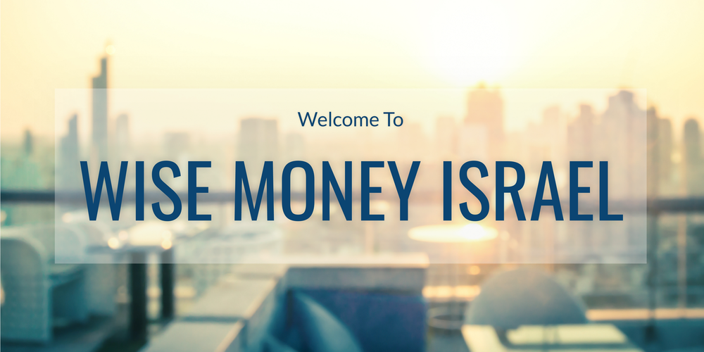 Wise Money Israel Wmi Is An Israeli Investment Firm Dedicated To Serving Our Clients And Caring For Their Financial Well Being
